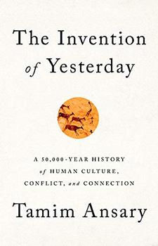 The Invention of Yesterday by Tamim Ansary