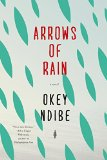Arrows of Rain by Okey Ndibe