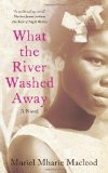 What the River Washed Away by Muriel Mharie Macleod