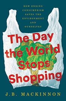 The Day the World Stops Shopping by J.B. MacKinnon