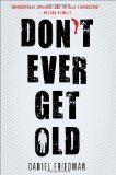 Don't Ever Get Old by Daniel Friedman