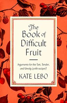 The Book of Difficult Fruit by Kate Lebo
