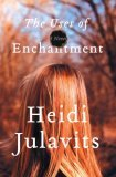 The Uses of Enchantment by Heidi Julavits