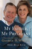 My Father, My President by Doro Bush Koch