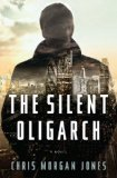 The Silent Oligarch by Christopher Morgan Jones